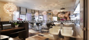 How to choose best salon equipment